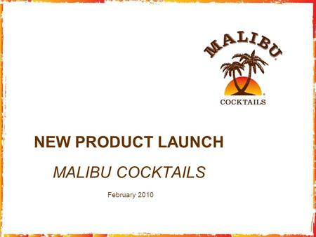 NEW PRODUCT LAUNCH MALIBU COCKTAILS February 2010.