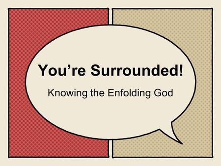 Youre Surrounded! Knowing the Enfolding God.