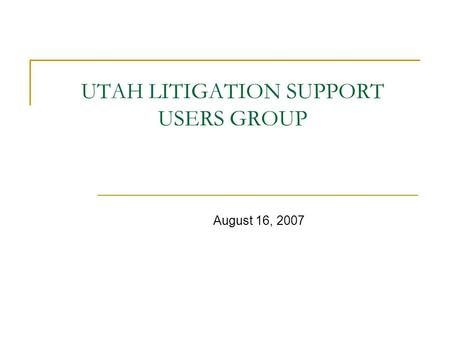 UTAH LITIGATION SUPPORT USERS GROUP August 16, 2007.