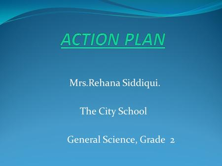 Mrs.Rehana Siddiqui. The City School General Science, Grade 2.