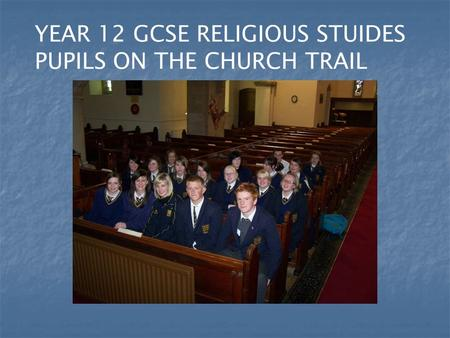 YEAR 12 GCSE RELIGIOUS STUIDES PUPILS ON THE CHURCH TRAIL.
