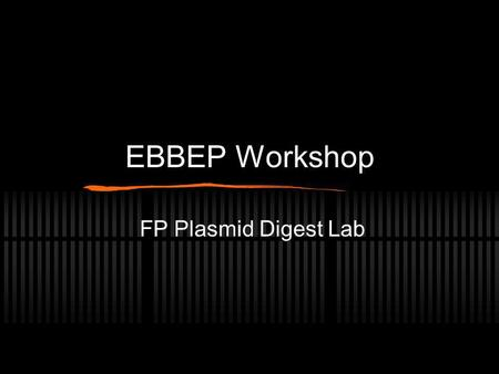 EBBEP Workshop FP Plasmid Digest Lab.