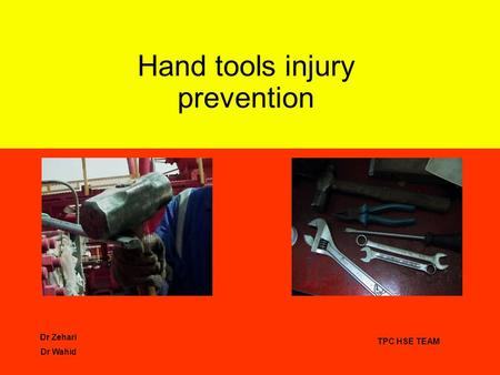 Dr Zehari Dr Wahid TPC HSE TEAM Hand tools injury prevention.