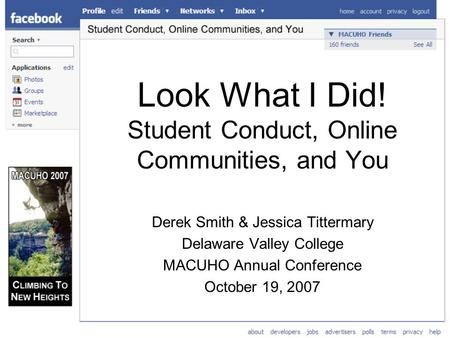 Look What I Did! Student Conduct, Online Communities, and You Derek Smith & Jessica Tittermary Delaware Valley College MACUHO Annual Conference October.