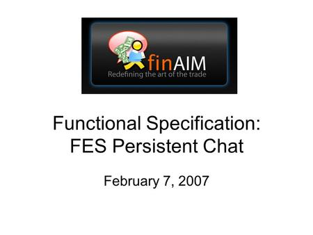 Functional Specification: FES Persistent Chat February 7, 2007.