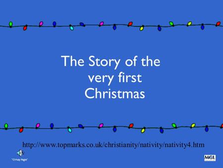 The Story of the very first Christmas O Holy Night