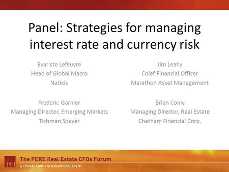 Panel: Strategies for managing interest rate and currency risk Evariste Lefeuvre Head of Global Macro Natixis Jim Leahy Chief Financial Officer Marathon.