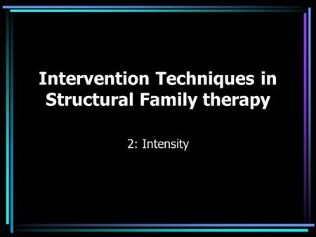 Intervention Techniques in Structural Family therapy 2: Intensity.