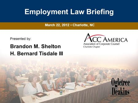 Presented by: Brandon M. Shelton H. Bernard Tisdale III Employment Law Briefing March 22, 2012 Charlotte, NC.