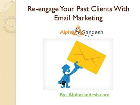 Re-engage Your Past Clients With Email Marketing By: Alphasandesh.com.