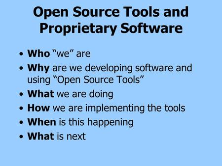 Open Source Tools and Proprietary Software Who we are Why are we developing software and using Open Source Tools What we are doing How we are implementing.