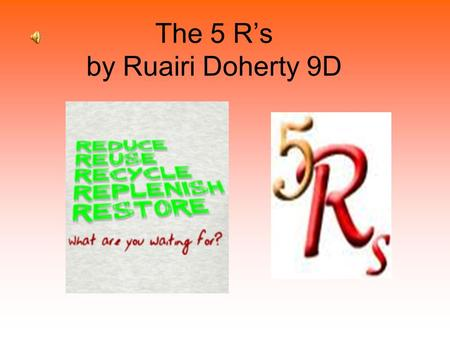 The 5 Rs by Ruairi Doherty 9D. Respect: humans today exploit the earth, they live as 9f being in charge of it means doing what they please with its resources.