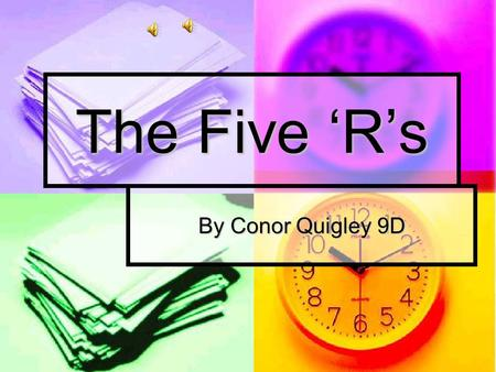 The Five Rs By Conor Quigley 9D Respect Respect We do not treat the world with the respect it deserves. We take advantage of it and do what we please.
