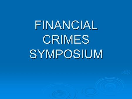 FINANCIAL CRIMES SYMPOSIUM. Department of Business & Professional Regulation Division of Real Estate REAL ESTATE ENFORCEMENT: WHAT WE DO TO PROTECT YOU.