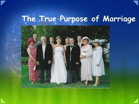 The True Purpose of Marriage. Learning outcome To have thought about why people get married. To recognise that God intended marriage to occur and the.