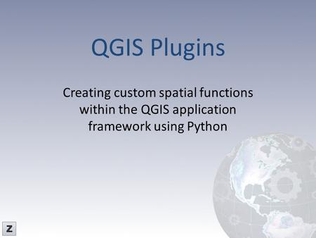 QGIS Plugins Creating custom spatial functions within the QGIS application framework using Python Z-Pulley Inc.