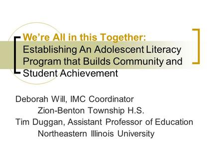 Were All in this Together: Establishing An Adolescent Literacy Program that Builds Community and Student Achievement Deborah Will, IMC Coordinator Zion-Benton.