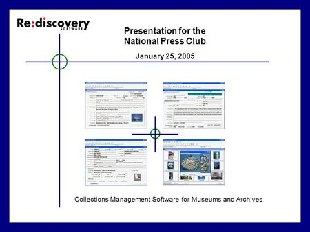 Presentation for the National Press Club Collections Management Software for Museums and Archives January 25, 2005.