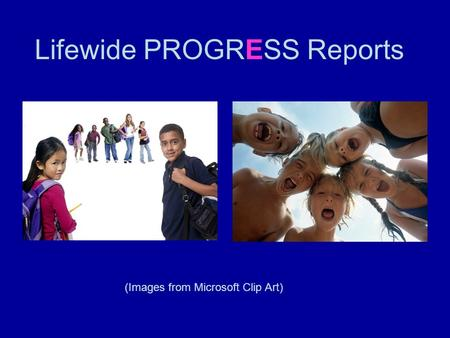 Lifewide PROGRESS Reports (Images from Microsoft Clip Art)