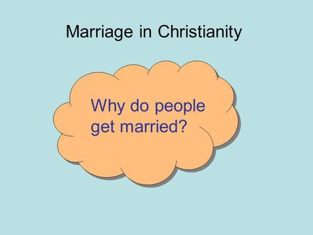 Marriage in Christianity Why do people get married?