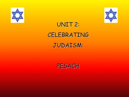 UNIT 2: CELEBRATINGJUDAISM:PESACH. Lesson 1. AIMS: -To know and understand the significance of the Exodus (History) - To know and understand the celebrations.