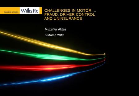 CHALLENGES IN MOTOR … FRAUD, DRIVER CONTROL AND UNINSURANCE Muzaffer Aktas 3 March 2013.