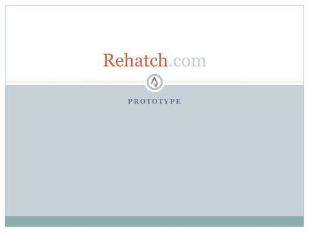 PROTOTYPE Rehatch.com. Rehatch $35k total; dispersed evenly over 6 months. Captures the unique niche from the top 20 networking sites. Infused with instant.