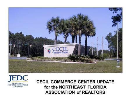 CECIL COMMERCE CENTER UPDATE for the NORTHEAST FLORIDA ASSOCIATION of REALTORS.