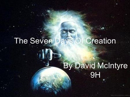 The Seven Days Of Creation By David McIntyre 9H The First Day God created light and darkness separated the light from the darkness calling light day.