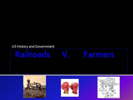 US History and Government AIM: How did the conflict between the railroads and the farmers result in change in economic policy and government intervention?