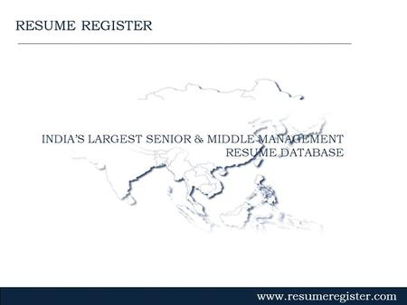 INDIAS LARGEST SENIOR & MIDDLE MANAGEMENT RESUME DATABASE www.resumeregister.com RESUME REGISTER.