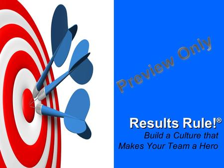 Results Rule!® Build a Culture that Makes Your Team a Hero.