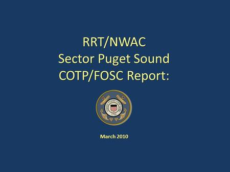 RRT/NWAC Sector Puget Sound COTP/FOSC Report: March 2010.
