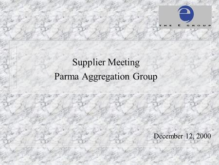 December 12, 2000 Supplier Meeting Parma Aggregation Group.