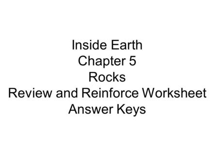 Inside Earth Chapter 5 Rocks Review and Reinforce Worksheet Answer Keys.