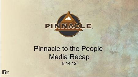 Pinnacle to the People Media Recap 8.14.12. Pinnacle to the People Petco Markets: Portland | Seattle | San Diego | Austin | LA | SF Media Objectives -