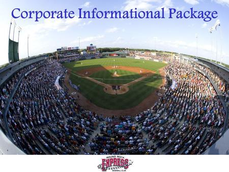 Corporate Informational Package. In 2006, the Round Rock Express professional baseball team played its second season as Triple-A affiliate with the Houston.