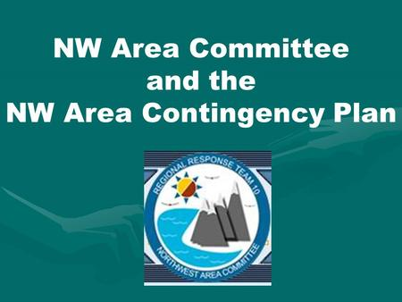NW Area Committee and the NW Area Contingency Plan.