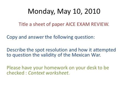 Monday, May 10, 2010 Title a sheet of paper AICE EXAM REVIEW. Copy and answer the following question: Describe the spot resolution and how it attempted.