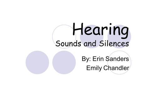 Hearing Sounds and Silences By: Erin Sanders Emily Chandler.