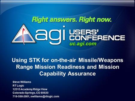 Using STK for on-the-air Missile/Weapons Range Mission Readiness and Mission Capability Assurance Steve Williams RT Logic 12515 Academy Ridge View Colorado.