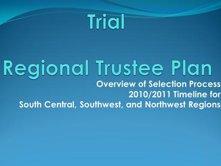 Overview of Selection Process 2010/2011 Timeline for South Central, Southwest, and Northwest Regions.