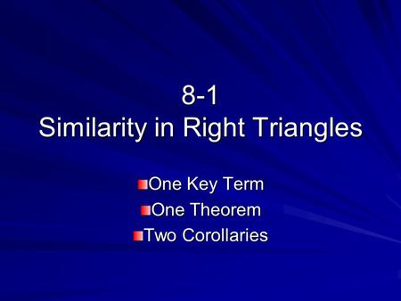 8-1 Similarity in Right Triangles One Key Term One Theorem Two Corollaries.