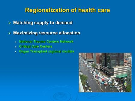 Regionalization of health care Matching supply to demand Matching supply to demand Maximizing resource allocation Maximizing resource allocation National.