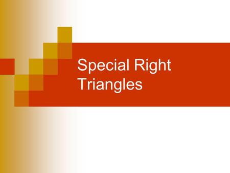 Special Right Triangles. Essential Question How do I find the side lengths of special right triangles?