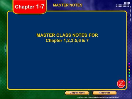 Copyright © by Holt, Rinehart and Winston. All rights reserved. ResourcesChapter menu Chapter 1-7 MASTER CLASS NOTES FOR Chapter 1,2,3,5,6 & 7 MASTER NOTES.