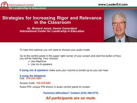Strategies for Increasing Rigor and Relevance in the Classroom Dr. Richard Jones, Senior Consultant International Center for Leadership in Education To.