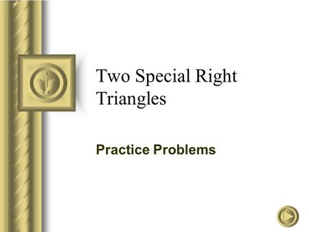 Two Special Right Triangles Practice Problems. Find the two missing sides for the triangles Y Y X X 9 9 9 9 9 2 45°