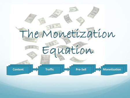 The Monetization Equation. Get rich quick? No. You've come to the wrong place if you're looking for that. So is it worth your time and investment? YES!