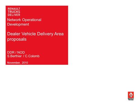 Network Operational Development Dealer Vehicle Delivery Area proposals November, 2010 DDR / NOD S.Berthier / C.Colomb.